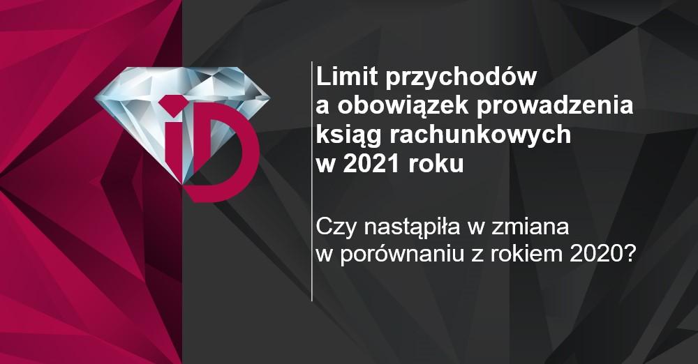 Limit przychodów a obowiązek prowadzenia ksiąg rachunkowych w 2021 roku
