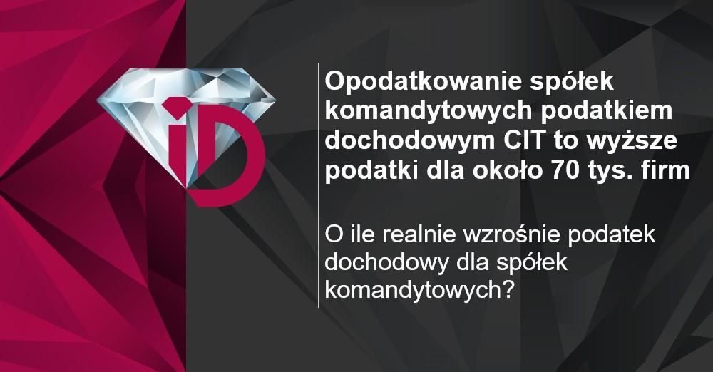 Opodatkowanie spółek komandytowych podatkiem dochodowym CIT to wyższe podatki dla około 70 tysięcy firm
